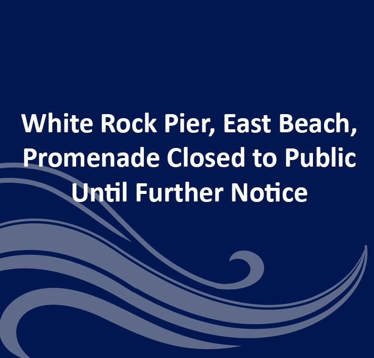 White Rock Pier, Beaches and Promenade Closed Until Further Notice - Web and Facebook