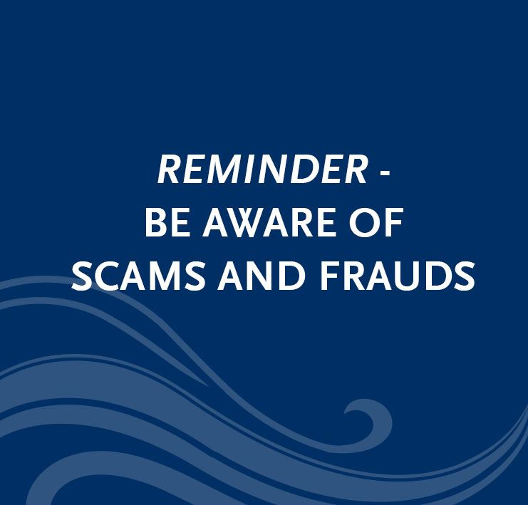 Reminder - Be aware of scams and frauds.