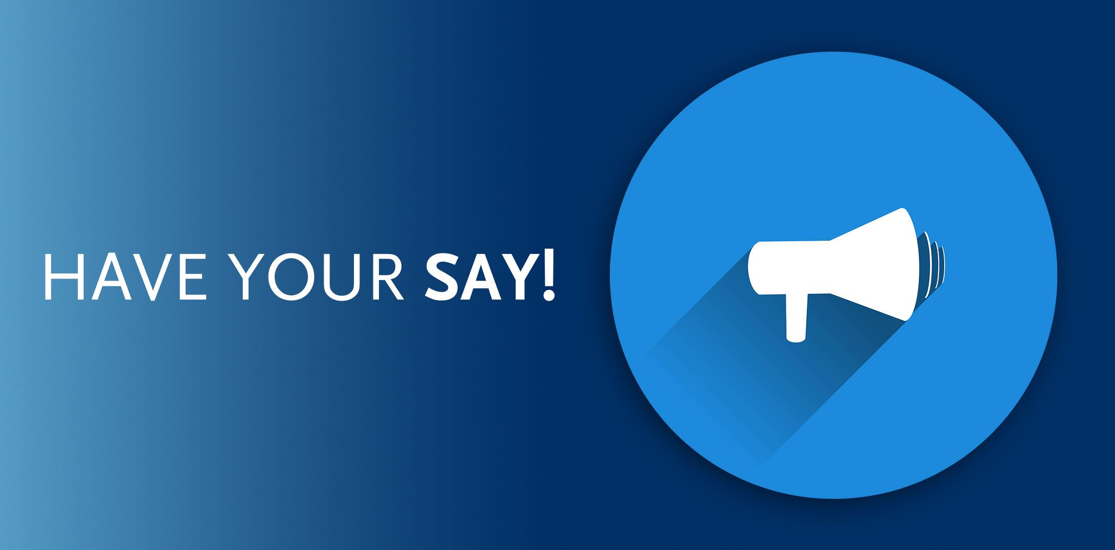 Have your say! Opens in new window